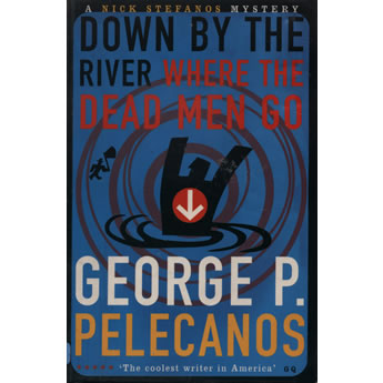 Down by the River Where the Dead Men Go by George P. Pelecanos