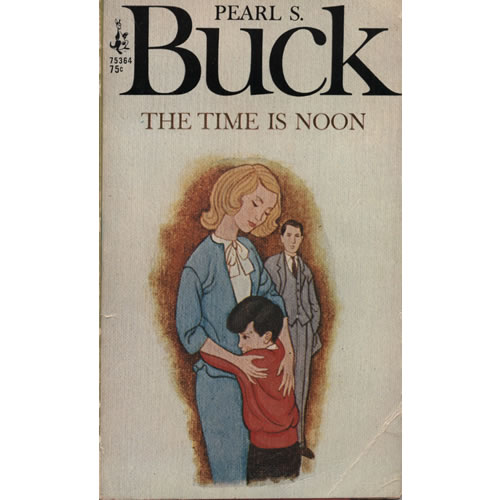 The Time Is Noon by Pearl S Buck