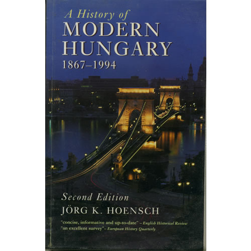 A History of Modern Hungary- 1867-1994 by Jorg K Hoensch and Kim Traynor