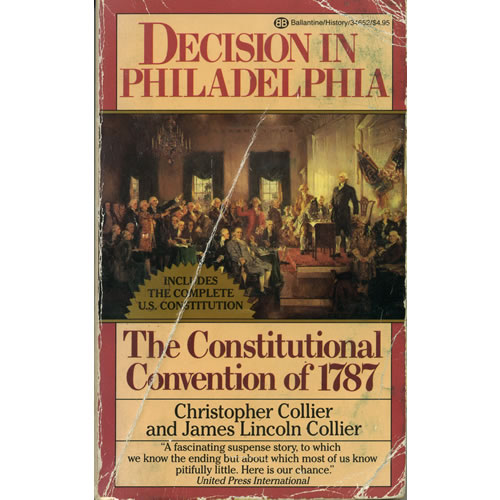 Decision in Philadelphia- The Constitutional Convention of 1787 by Christopher Collier