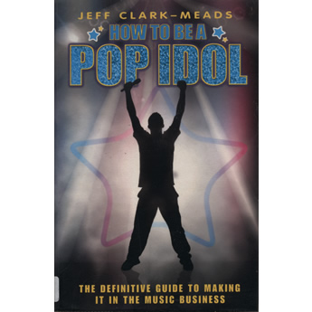 How to Be a Pop Idol by Jeff Clark-Meads