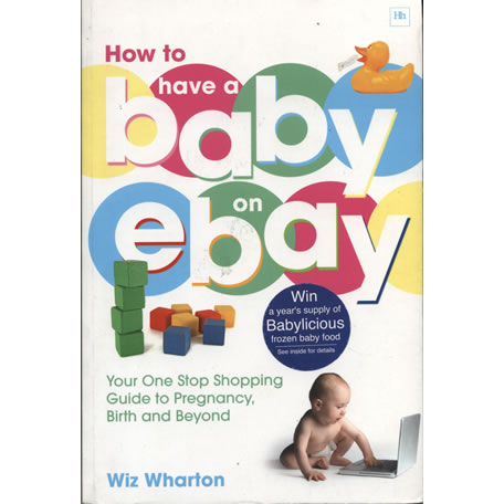 How to Have a Baby on eBay by Wiz Wharton