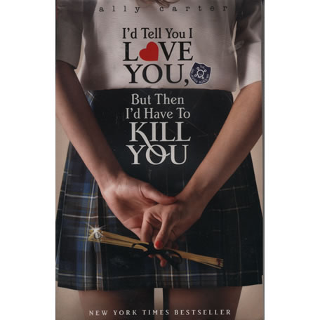 Id Tell You I Love You But Then Id Have to Kill You by Ally Carter