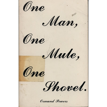 One Man One Mule One Shovel by Ormund Powers