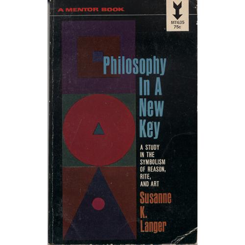 Philosophy In A New Key by Susanne K Langer