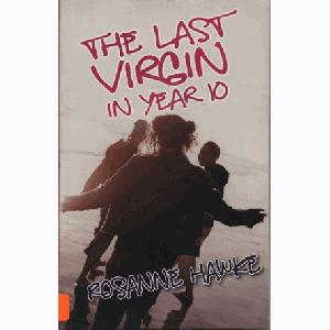 The Last Virgin In Year 10 by Rosanne Hawke