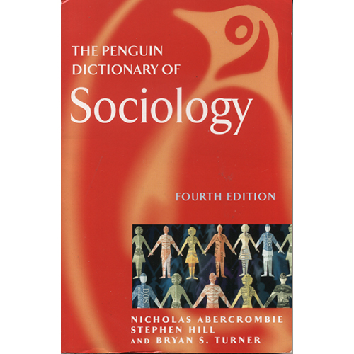 The Penguin Dictionary Of Sociology by Nicholas Abercrombie, Stephen Hill and Bryan S Turner