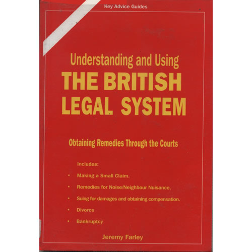 Understanding and Using The British Legal System by Jeremy Farley