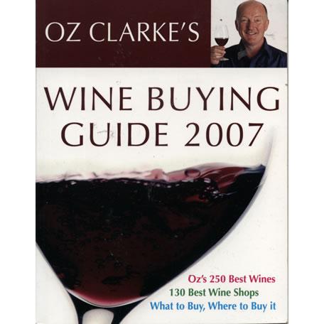 Oz Clarkes Wine Buying Guide 2007 by Oz Clarke